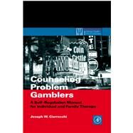 Counseling Problem Gamblers: A Self-regulation Manual for Individual and Family Therapy. Practical Resources for the Mental Health Professional. by Ciarrocchi, Joseph W., 9780080490823