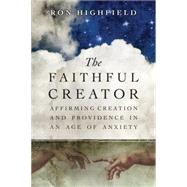 The Faithful Creator by Highfield, Ron, 9780830840823