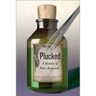 Plucked: A History of Hair Removal by Herzig, Rebecca M., 9781479840823