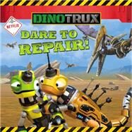Dinotrux: Dare to Repair! by Sollinger, Emily, 9780316260824