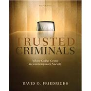 Trusted Criminals : White Collar Crime in Contemporary Society by Friedrichs, David O., 9780495600824