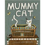 Mummy Cat by Ewert, Marcus; Brown, Lisa, 9780544340824