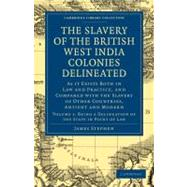 The Slavery of the British West India Colonies Delineated by Stephen, james, 9781108020824