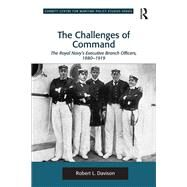 The Challenges of Command: The Royal Navy's Executive Branch Officers, 1880-1919 by Davison,Robert L., 9781138270824
