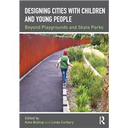 Beyond Playgrounds and Skate Parks: Designing for Kids in the City by Bishop; Kate, 9781138890824