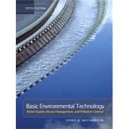 Basic Environmental Technology : Water Supply, Waste Management, and Pollution Control by Nathanson, Jerry A., P.E., 9780131190825