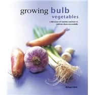 Growing Bulb Vegetables: A Directory of Varieties and How to Cultivate Them Successfully by Bird, Richard, 9780754830825