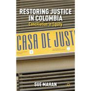 Restoring Justice in Colombia Conciliation in Equity by Mahan, Sue, 9781137270825