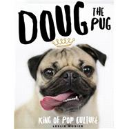 Doug the Pug The King of Pop Culture by Mosier, Leslie, 9781250100825