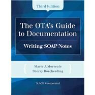 The OTA's Guide to Documentation Writing SOAP Notes by Morreale, Marie; Borcherding, Sherry, 9781617110825