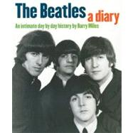 The Beatles, A Diary by Miles, Barry, 9781847720825