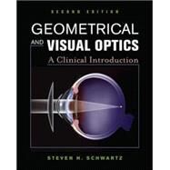 Geometrical and Visual Optics, Second Edition by Schwartz, Steven, 9780071790826