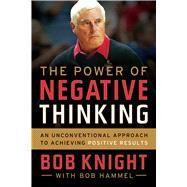 The Power of Negative Thinking by Knight, Bob; Hammel, Bob (CON), 9780544320826