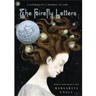 The Firefly Letters A Suffragette's Journey to Cuba by Engle, Margarita, 9780805090826