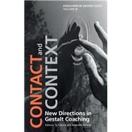 Contact and Context: New Directions in Gestalt Coaching by Francis,Ty;Francis,Ty, 9781138700826