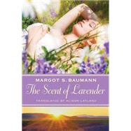 The Scent of Lavender by Baumann, Margot S.; Layland, Alison, 9781477830826