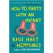 How to Party With an Infant by Hemmings, Kaui Hart, 9781501100826