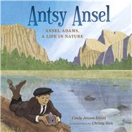 Antsy Ansel Ansel Adams, a Life in Nature by Jenson-Elliott, Cindy; Hale, Christy, 9781627790826