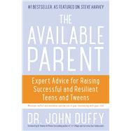 The Available Parent Expert Advice for Raising Successful, Resilient, and Connected Teens and Tweens by Duffy, John, 9781936740826