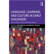 Language, Learning, and Culture in Early Childhood: Home, School, and Community Contexts by Anderson; Ann, 9781138920828