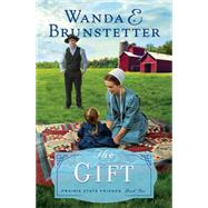 The Gift by Brunstetter, Wanda E., 9781616260828