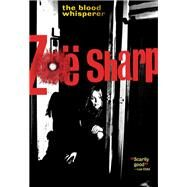 The Blood Whisperer by Sharp, Zoe, 9781631940828