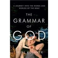The Grammar of God by KUSHNER, AVIYA, 9780385520829