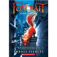 The Taken (Foxcraft, Book 1) by Iserles, Inbali, 9780545690829