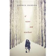 Of Scars and Stardust by Hannah, Andrea, 9780738740829
