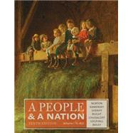 A People and a Nation, Volume I: to 1877 by Norton, Mary Beth; Kamensky, Jane; Sheriff, Carol; Blight, David W.; Chudacoff, Howard, 9781285430829