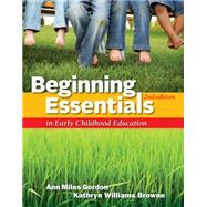 Beginning Essentials in Early Childhood Education by Gordon, Ann; Williams Browne, Kathryn, 9781111830830