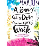 A Line is a Dot That Went for a Walk An Inspirational Drawing Book by Unknown, 9781454920830