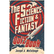 The Science Fiction & Fantasy Quiz Book by McCullough, Joseph A.; Coimbra, Miguel, 9781472810830
