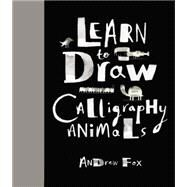 Learn to Draw Calligraphy Animals by Fox, Andrew, 9781631060830