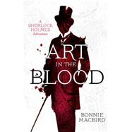 Art in the Blood by MacBird, Bonnie, 9780008130831