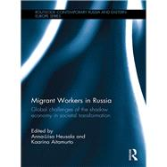 Migrant Workers in Russia: Global Challenges of the Shadow Economy in Societal Transformation by Heusala; Anna-Liisa, 9781138100831
