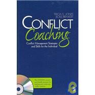 Conflict Coaching : Conflict Management Strategies and Skills for the Individual by Tricia S. Jones, 9781412950831