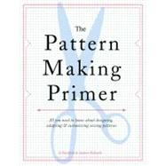The Pattern Cutting Primer: All You Need to Know About Designing, Adapting, and Customizing Sewing Patterns by Barnfield, Jo; Richards, Andrew, 9781438000831