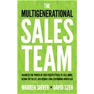 The Multigenerational Sales Team by Shiver, Warren; Szen, David, 9781632650832