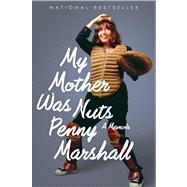 My Mother Was Nuts: A Memoir by Marshall, Penny, 9780544320833