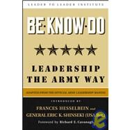 Be * Know * Do, Adapted from the Official Army Leadership Manual : Leadership the Army Way