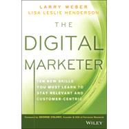 The Digital Marketer Ten New Skills You Must Learn to Stay Relevant and Customer-Centric by Weber, Larry; Henderson, Lisa Leslie, 9781118760833