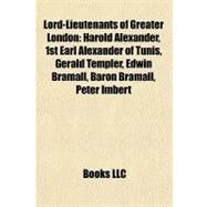Lord-Lieutenants of Greater London : Harold Alexander, 1st Earl Alexander of Tunis, Gerald Templer, Edwin Bramall, Baron Bramall, Peter Imbert by , 9781155460833