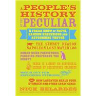 A People's History of the Peculiar A Freak Show of Facts, Random Obsessions and Astounding Truths by Belardes, Nick; Leavitt, Caroline, 9781936740833