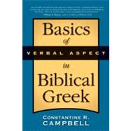 Basics of Verbal Aspect in Biblical Greek by Constantine R. Campbell, 9780310290834