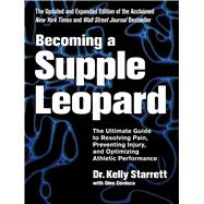 Becoming a Supple Leopard: The Ultimate Guide to Resolving Pain, Preventing Injury, and Optimizing Athletic Performance by Starrett, Kelly, 9781628600834