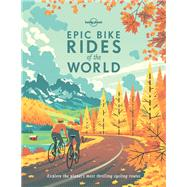 Epic Bike Rides of the World by Lonely Planet Publications, 9781760340834