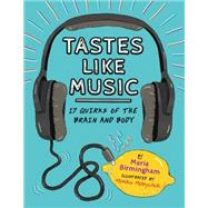 Tastes Like Music 17 Quirks of the Brain and Body by Birmingham, Maria; Melnychuk, Monika, 9781771470834
