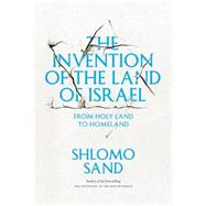 The Invention of the Land of Israel by SAND, SHLOMOFORMAN, GEREMY, 9781781680834