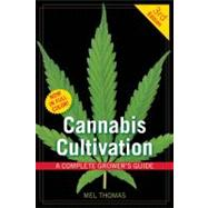 Cannabis Cultivation A Complete Grower's Guide by Thomas, Mel, 9781931160834